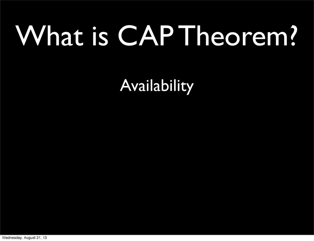 What is CAP Theorem? Availability Wednesday, Au...