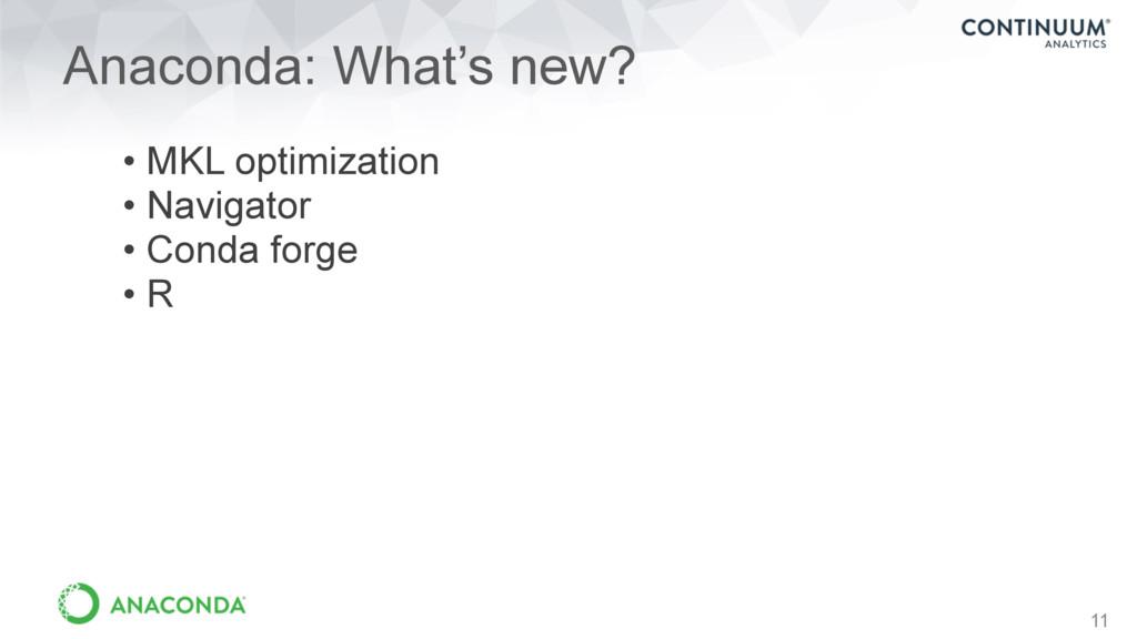 11 Anaconda: What's new? • MKL optimization • N...