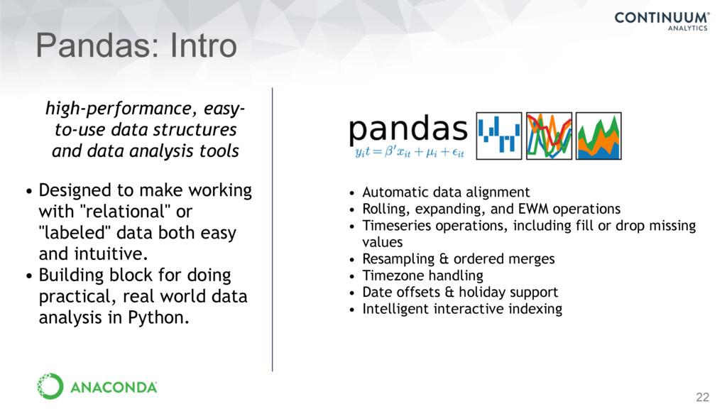 22 Pandas: Intro • Designed to make working wit...
