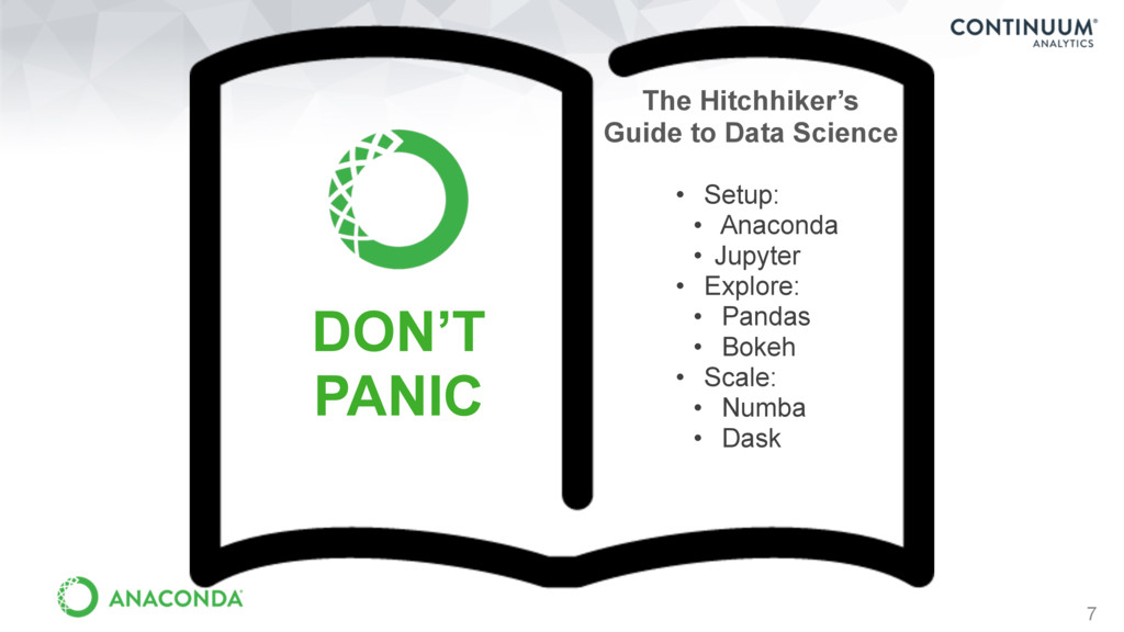 7 DON'T PANIC • Setup: • Anaconda • Jupyter • E...