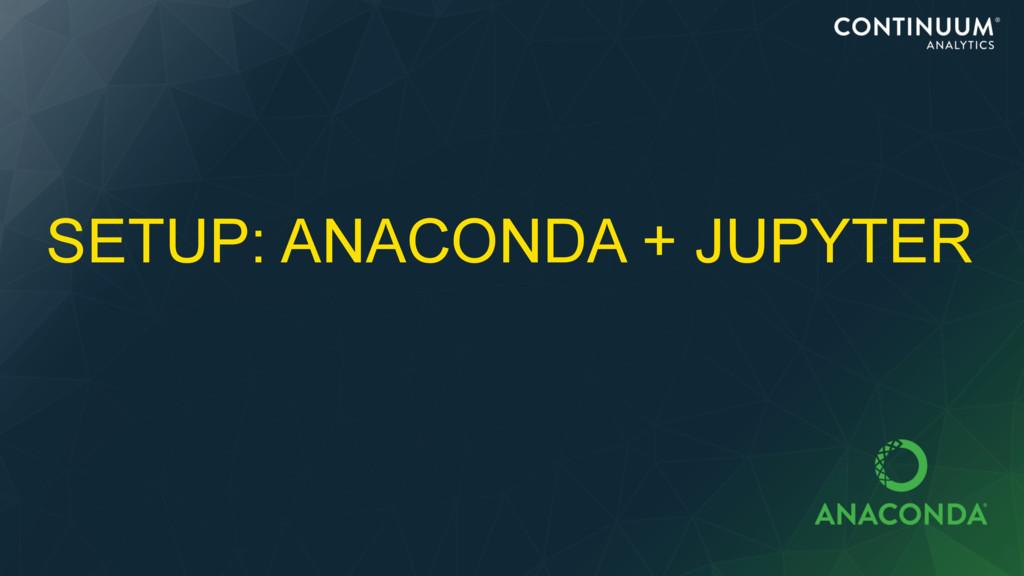 SETUP: ANACONDA + JUPYTER