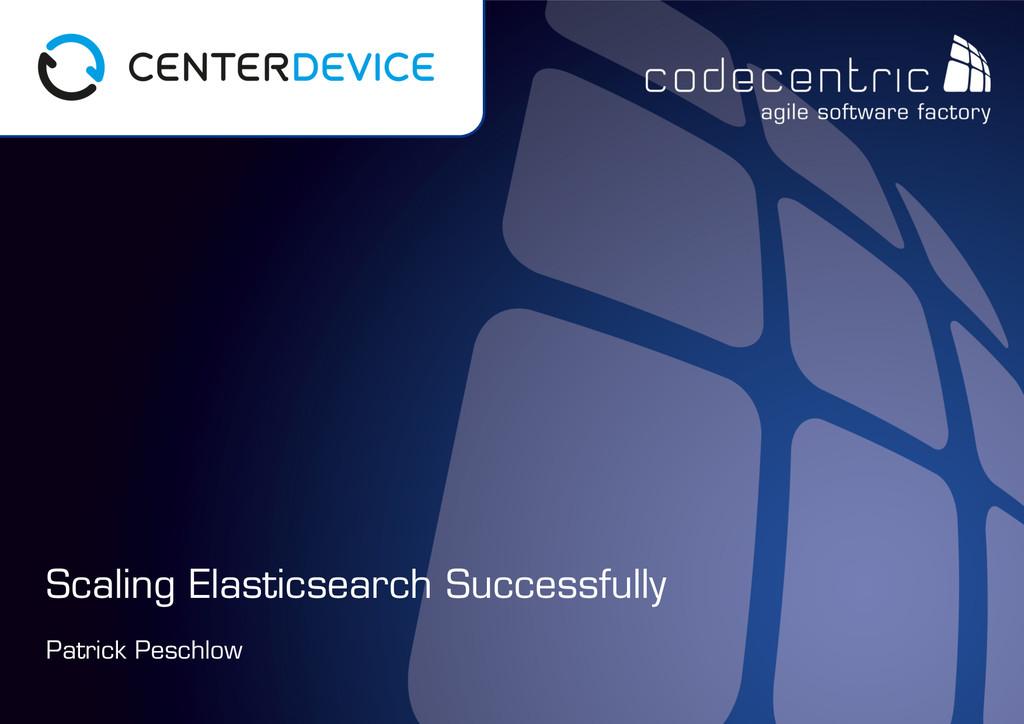 codecentric AG Patrick Peschlow Scaling Elastic...