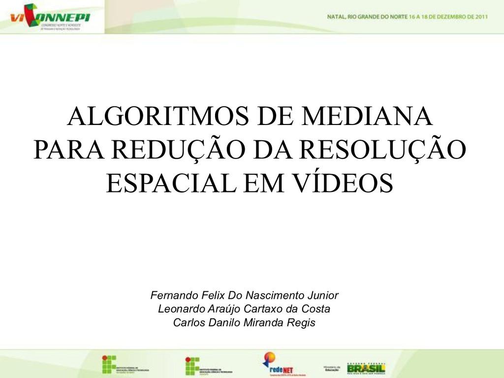ALGORITMOS DE MEDIANA PARA REDUÇÃO DA RESOLUÇÃO...