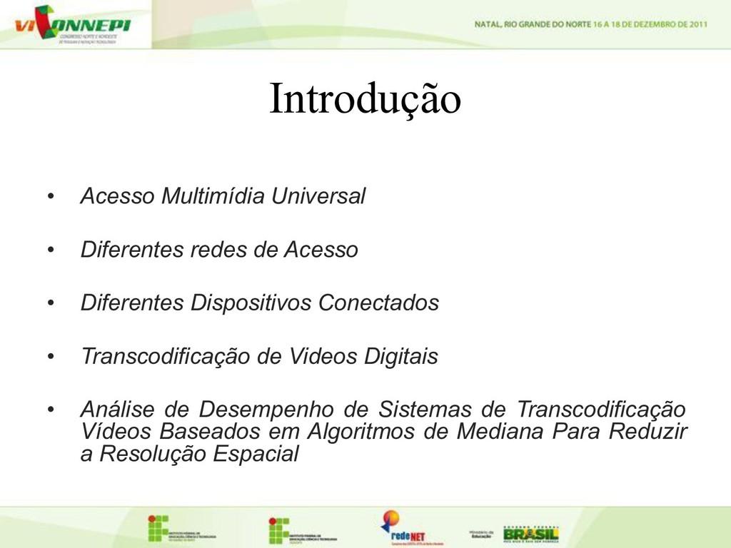 Introdução • Acesso Multimídia Universal • Dife...