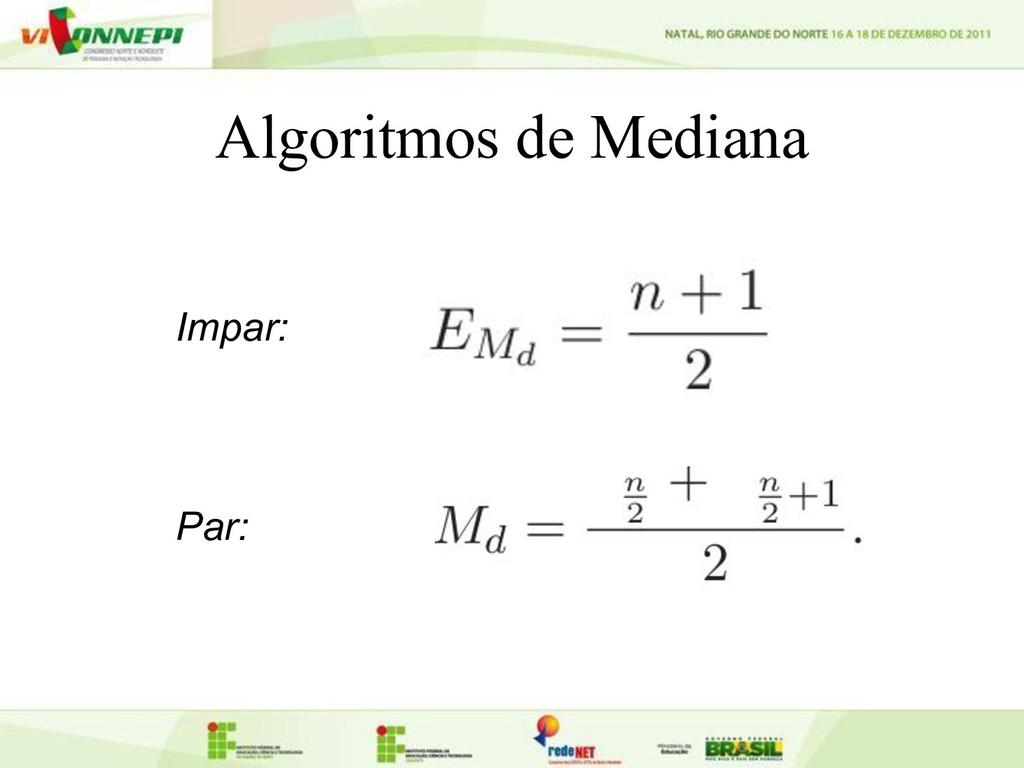Algoritmos de Mediana Impar: Par: