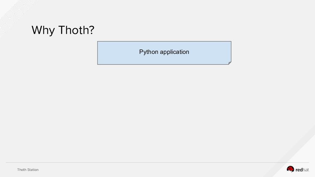 Thoth Station Why Thoth? Python application