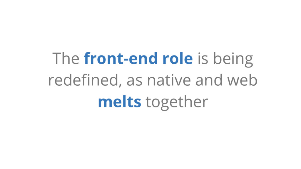 The front-end role is being redefined, as nativ...