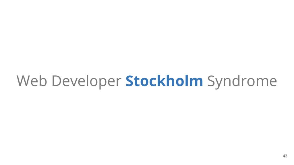 Web Developer Stockholm Syndrome 43