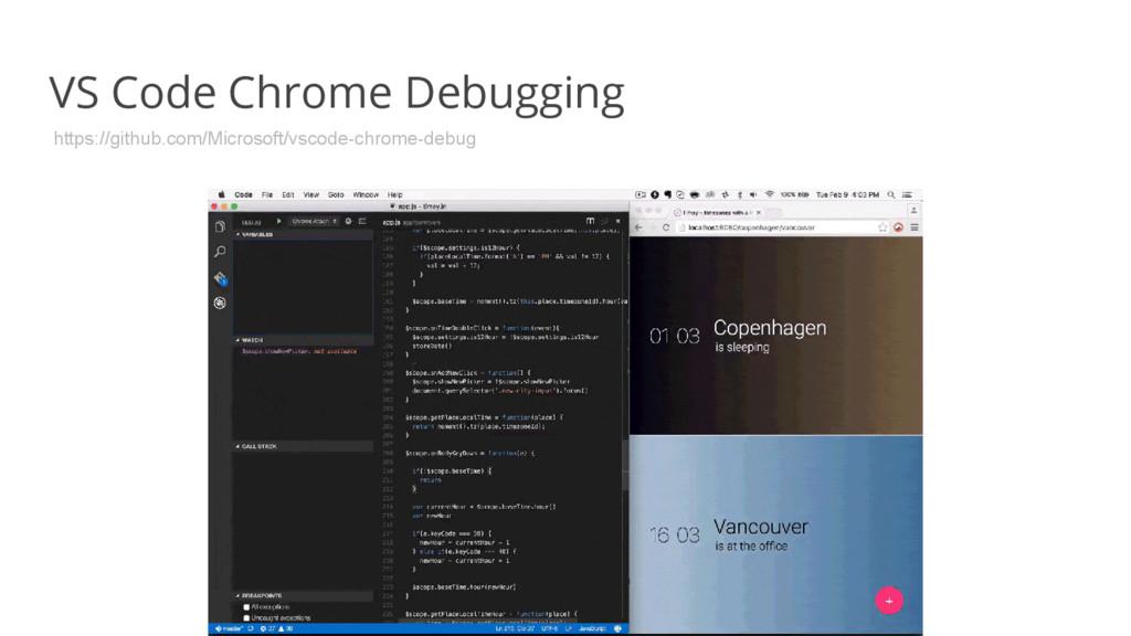 VS Code Chrome Debugging https://github.com/Mic...