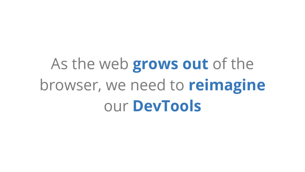 As the web grows out of the browser, we need to...