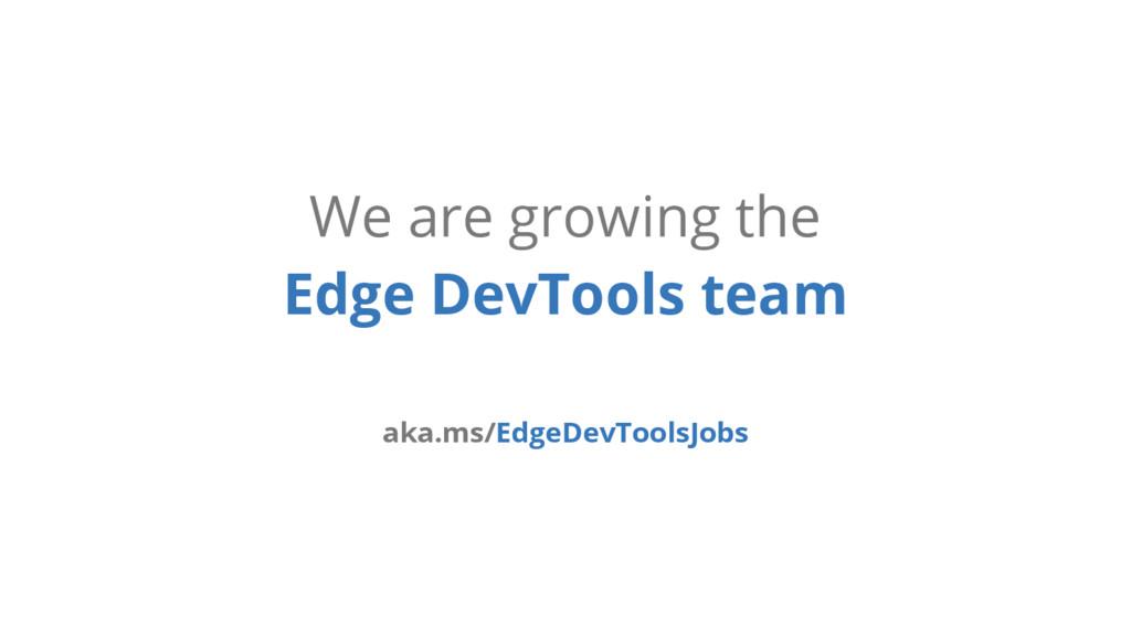 We are growing the Edge DevTools team aka.ms/Ed...