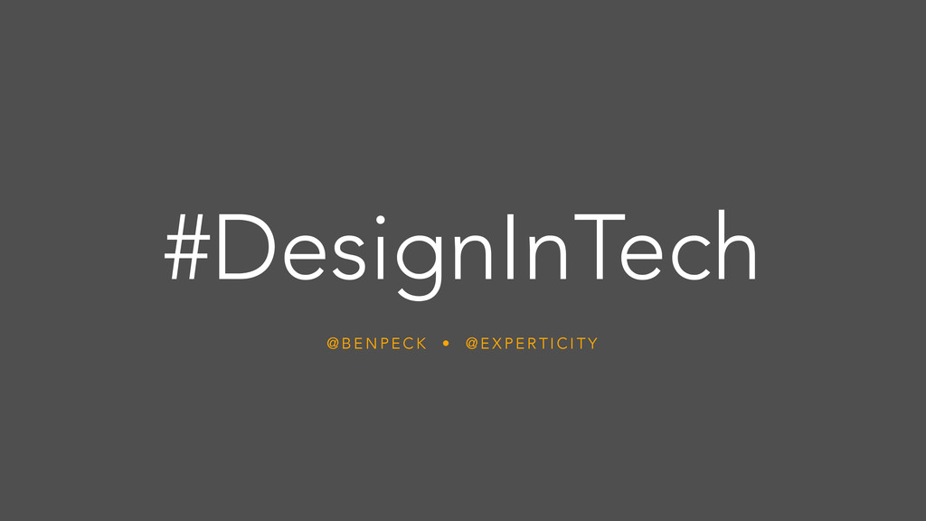 #DesignInTech @ B E N P E C K • @ E X P E R T I...