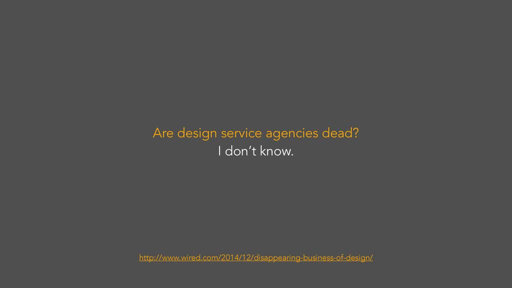 Are design service agencies dead? I don't know....