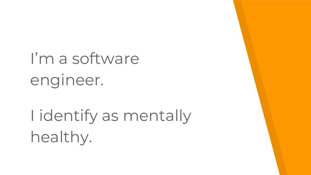 I'm a software engineer. I identify as mentally...