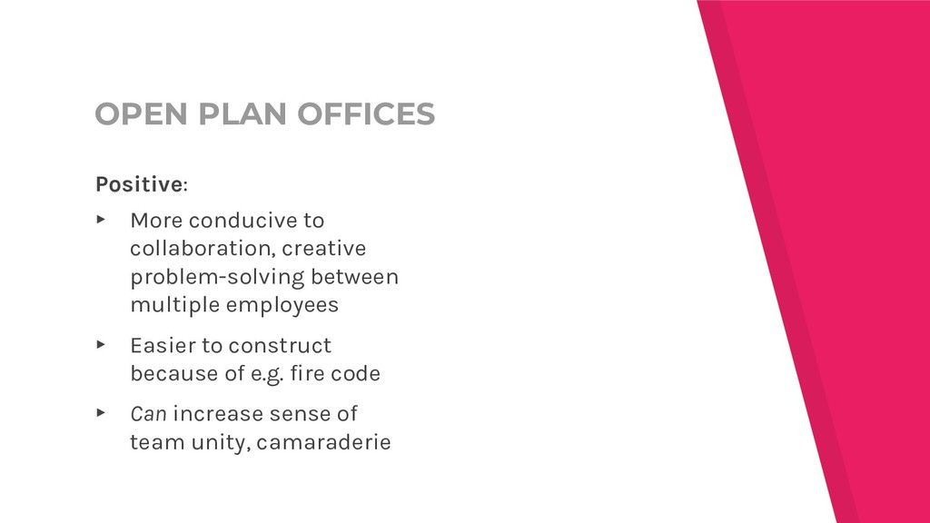 OPEN PLAN OFFICES Positive: ▸ More conducive to...
