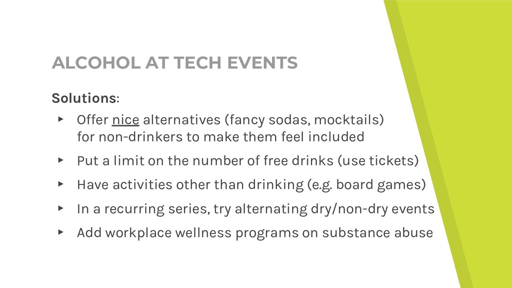 ALCOHOL AT TECH EVENTS Solutions: ▸ Offer nice ...