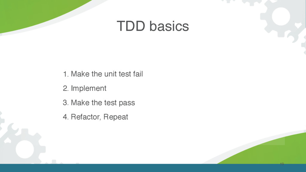 TDD basics 19 1. Make the unit test fail 2. Imp...
