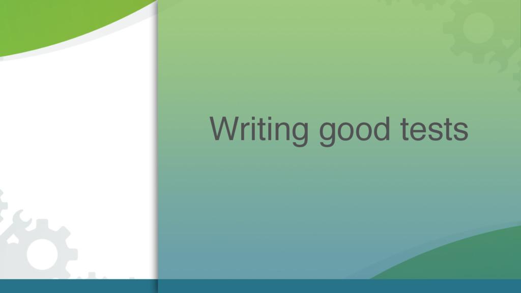 Writing good tests