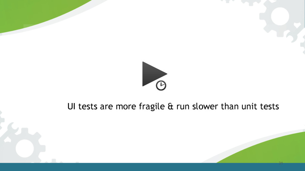 31 UI tests are more fragile & run slower than ...
