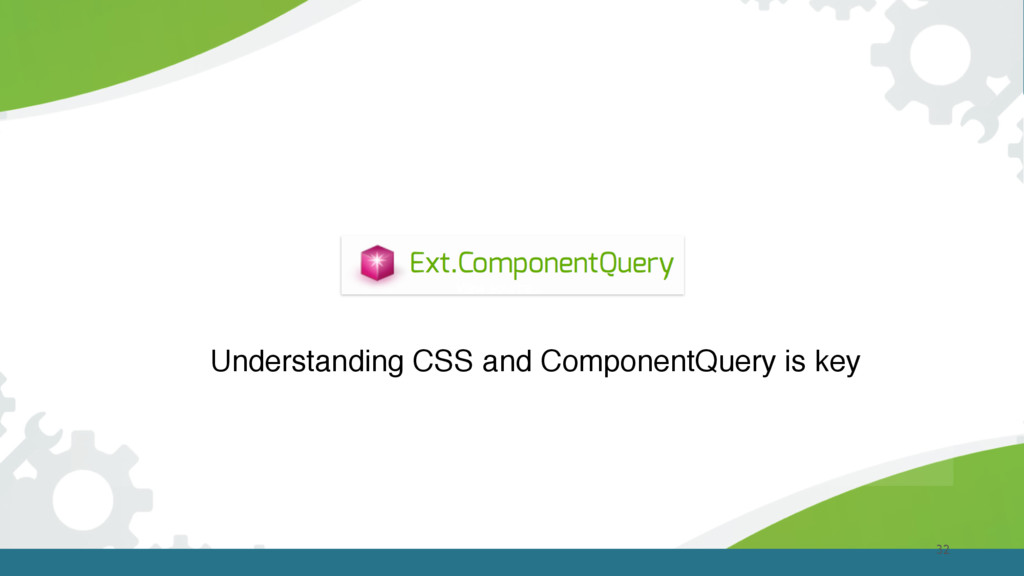 32 Understanding CSS and ComponentQuery is key