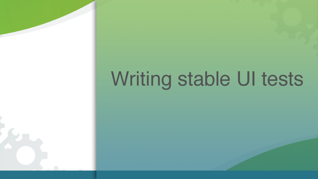 Writing stable UI tests