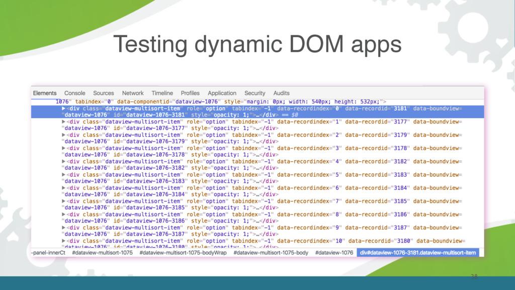 Testing dynamic DOM apps 38