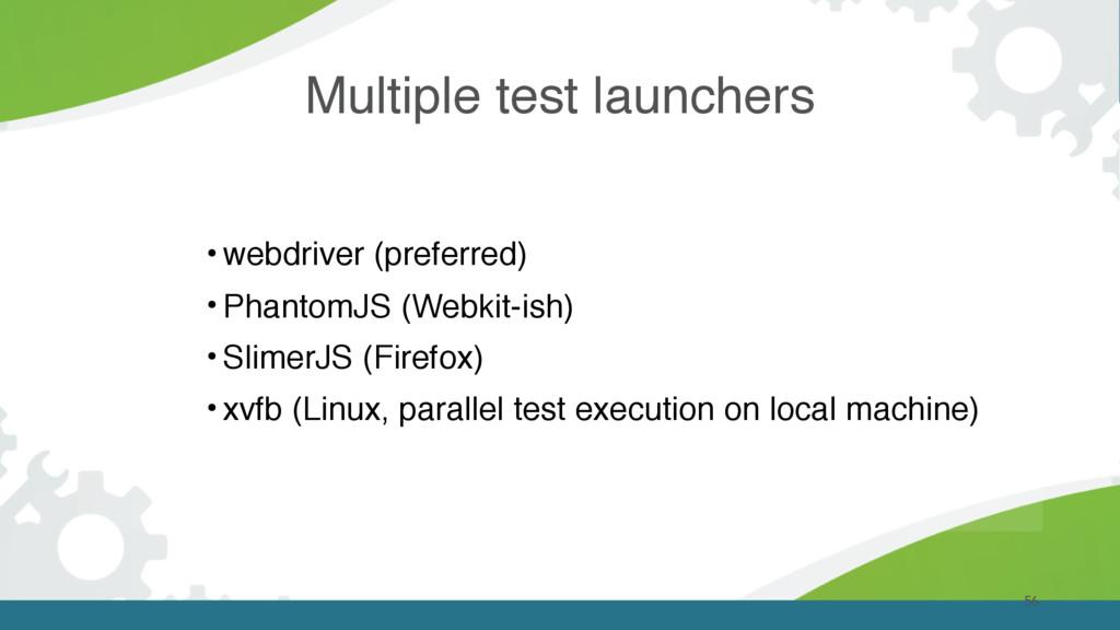 Multiple test launchers 56 • webdriver (preferr...