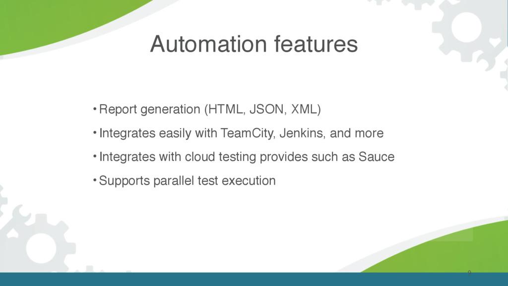 9 • Report generation (HTML, JSON, XML) • Integ...