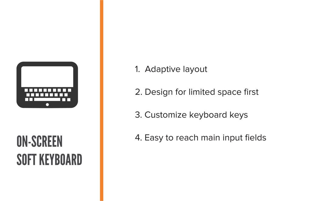 ON-SCREEN SOFT KEYBOARD 1. Adaptive layout 2. D...