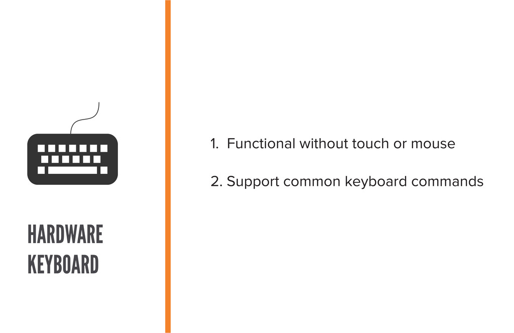 1. Functional without touch or mouse 2. Support...