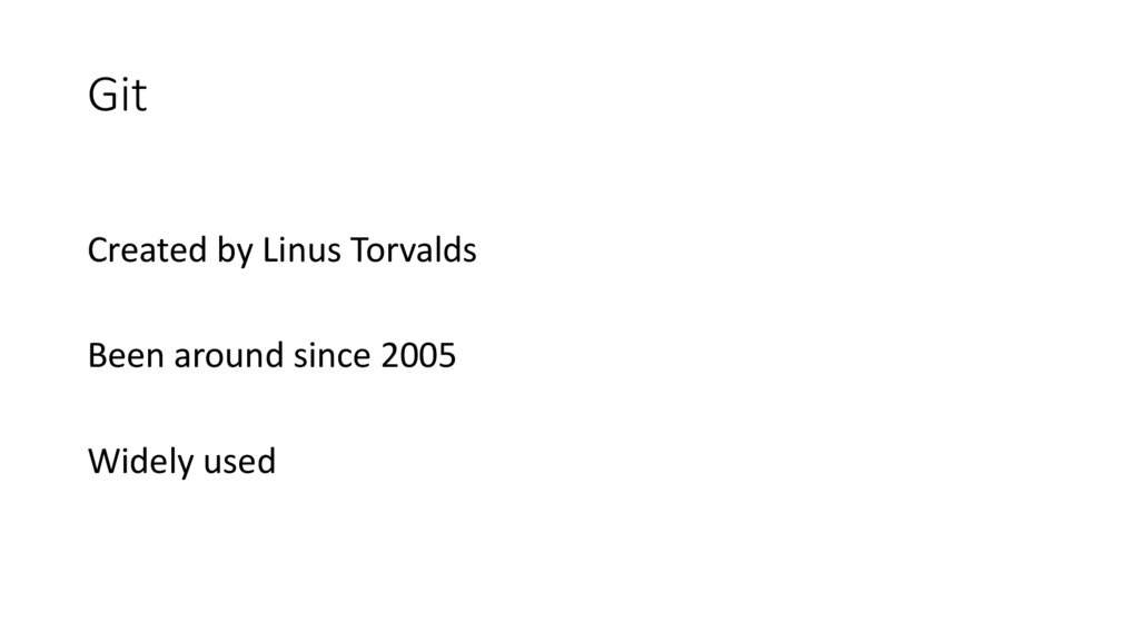 Git Created by Linus Torvalds Been around since...