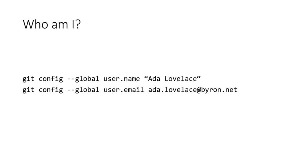 "Who am I? git config --global user.name ""Ada Lo..."