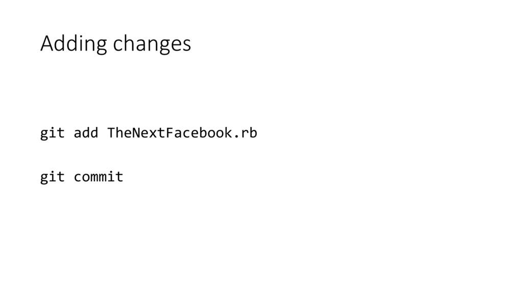 Adding changes git add TheNextFacebook.rb git c...