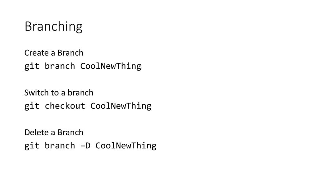 Branching Create a Branch git branch CoolNewThi...