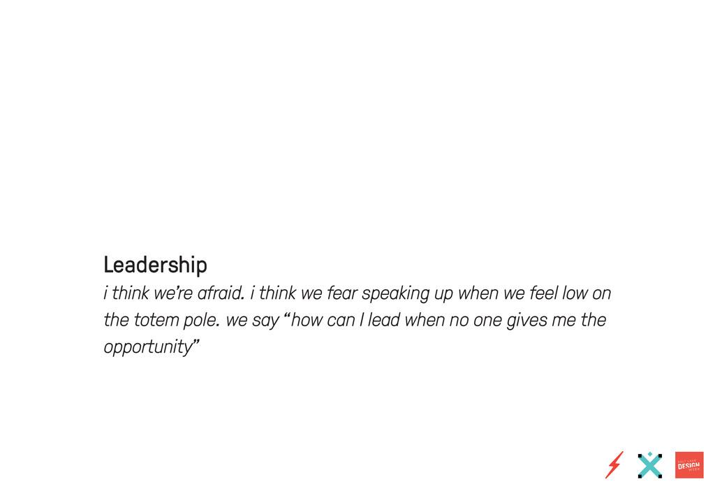 Leadership i think we're afraid. i think we fea...