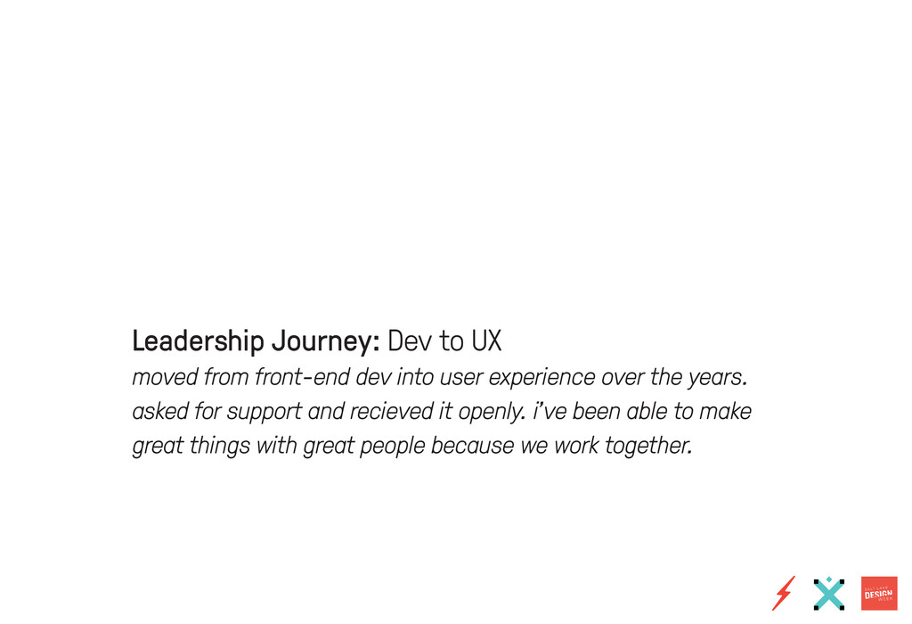 Leadership Journey: Dev to UX moved from front-...