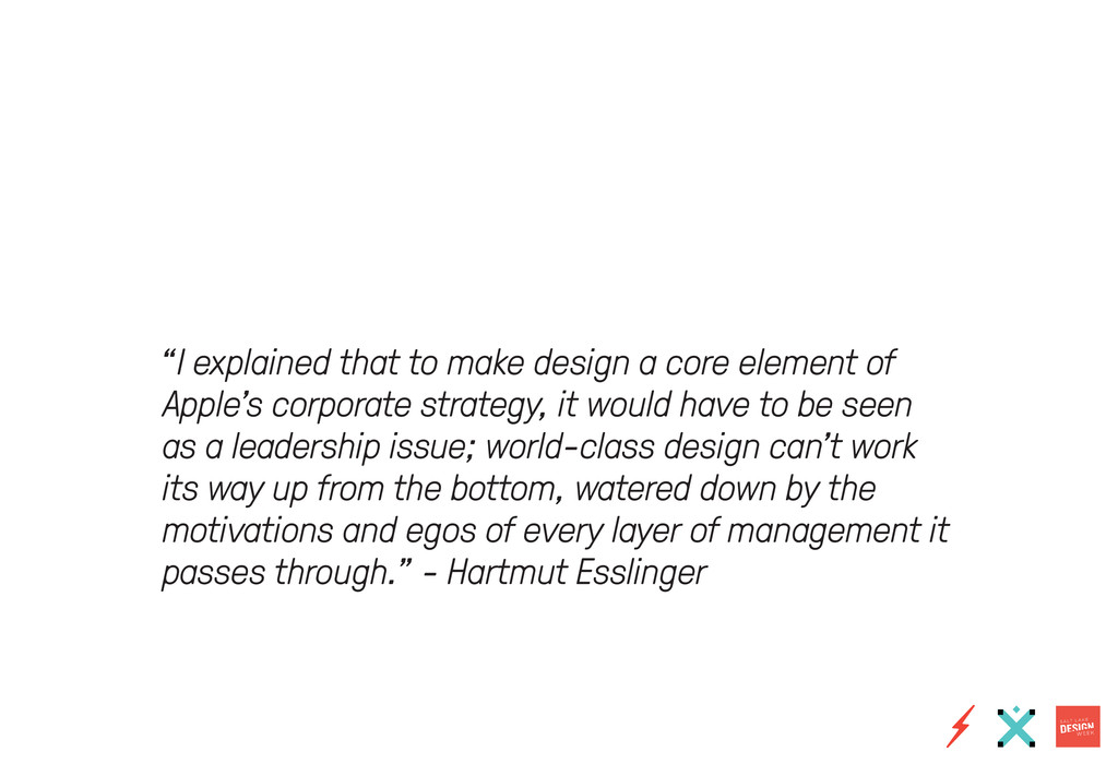 """I explained that to make design a core element..."