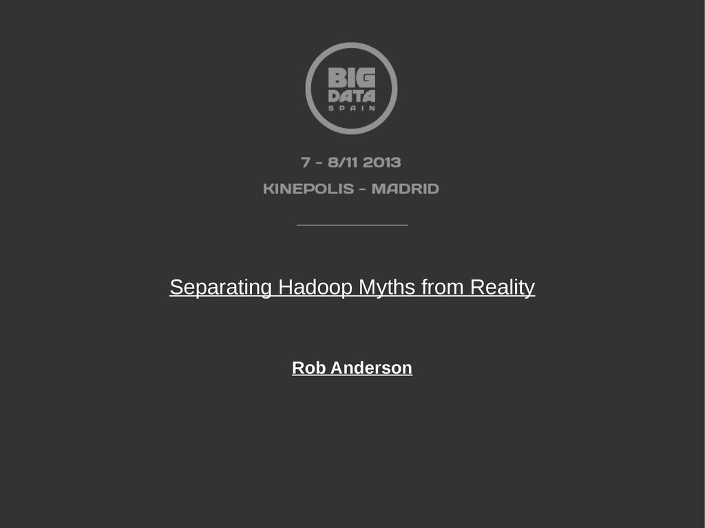 Separating Hadoop Myths from Reality Rob Anders...