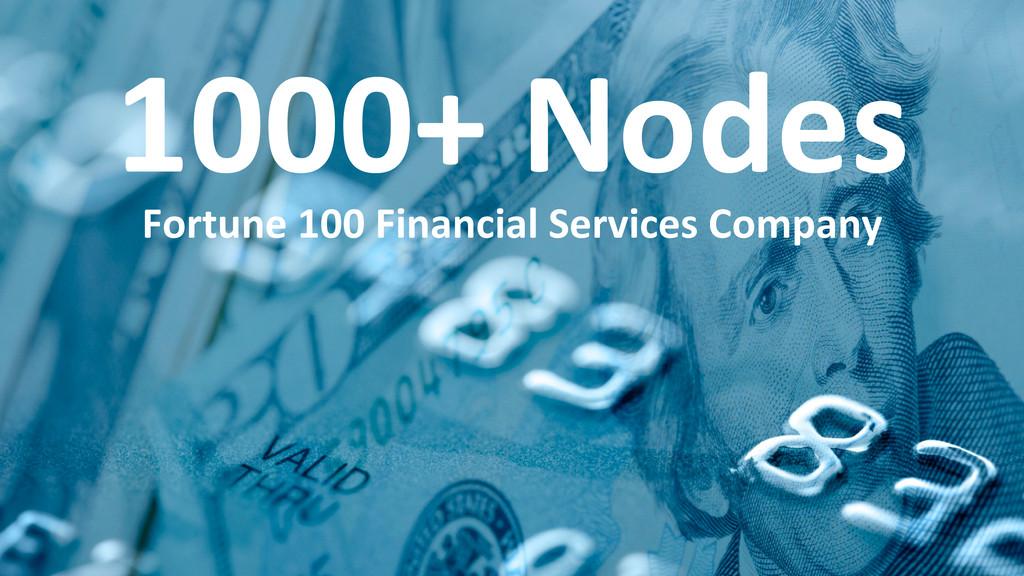 23   1000+ Nodes  Fortune 100 Fi...