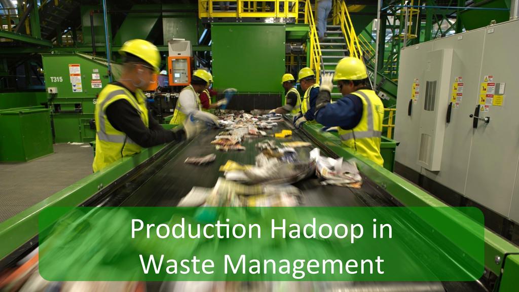 25   Produc7on Hadoop in   Waste...