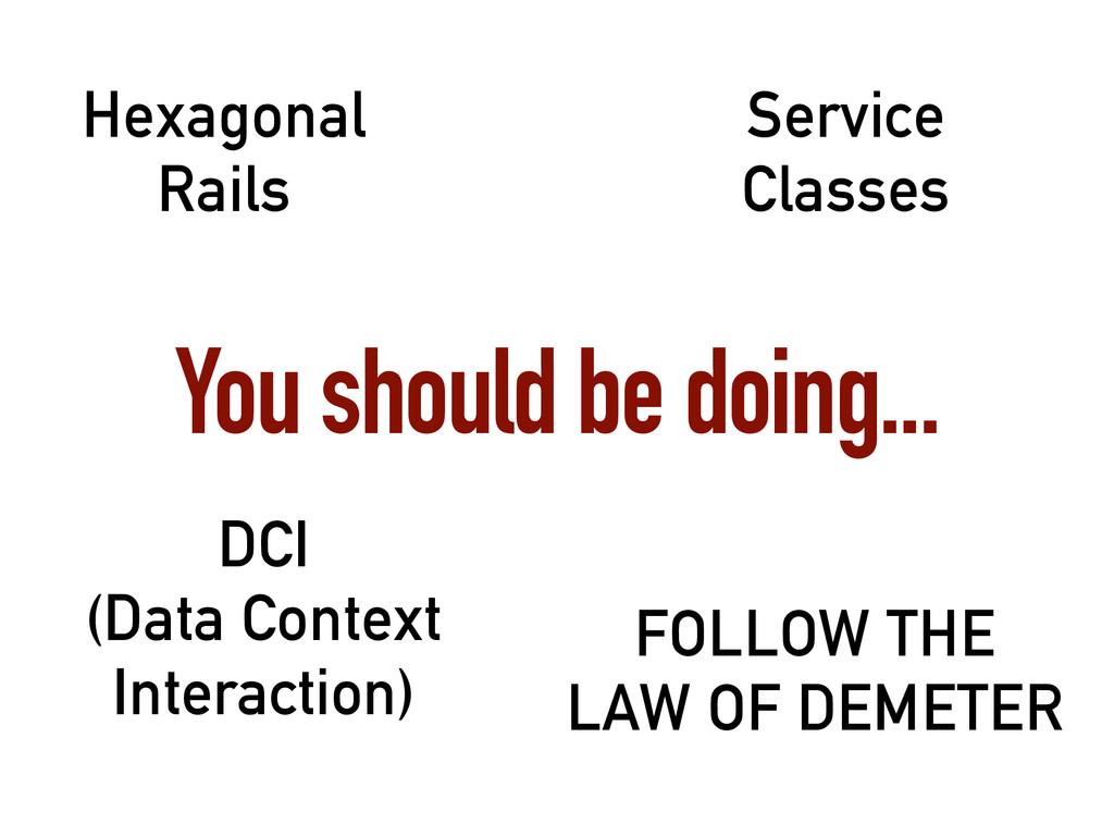You should be doing... Hexagonal Rails Service ...