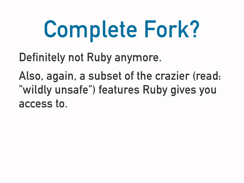Complete Fork? Definitely not Ruby anymore. Als...