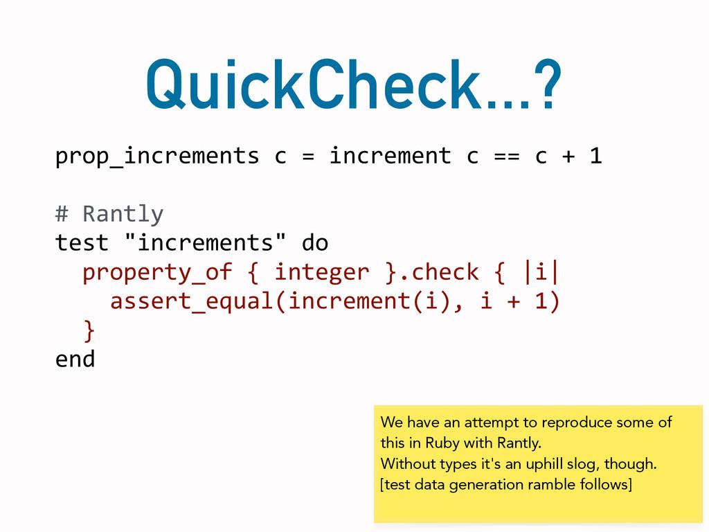 QuickCheck...? prop_increments c = inc...