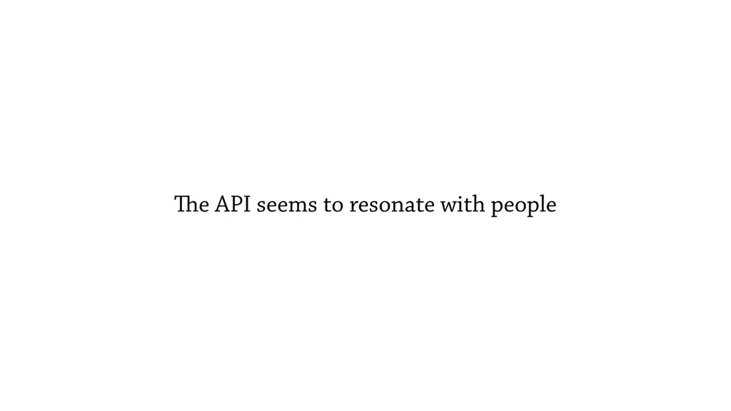 The API seems to resonate with people