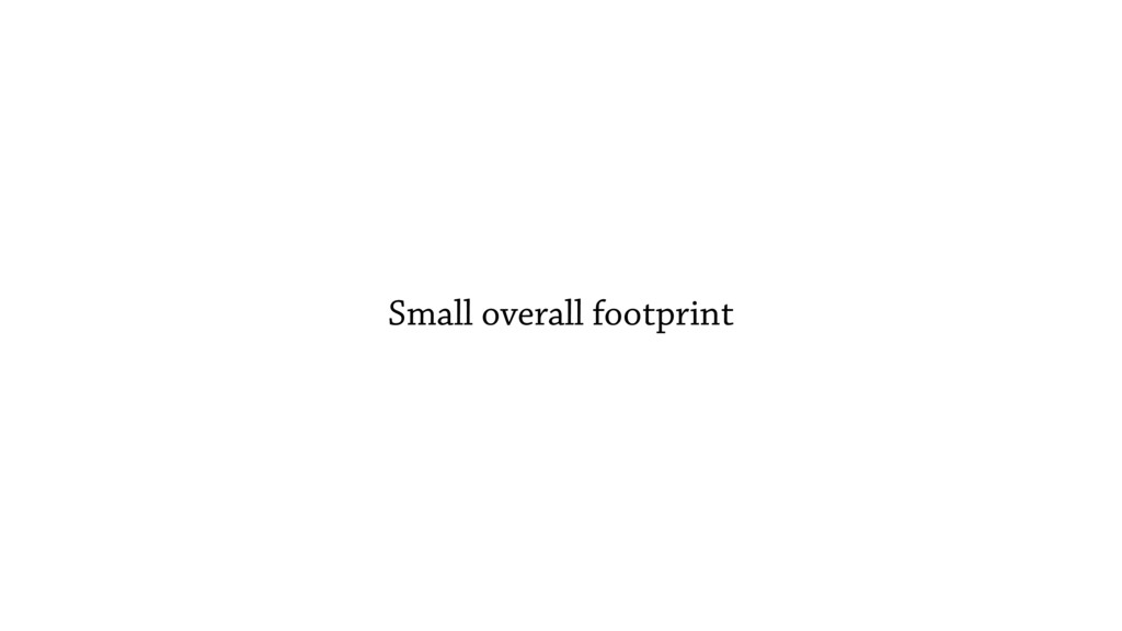 Small overall footprint