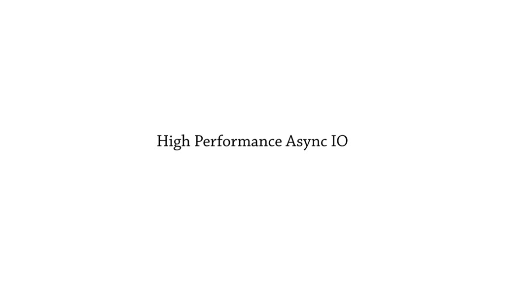 High Performance Async IO