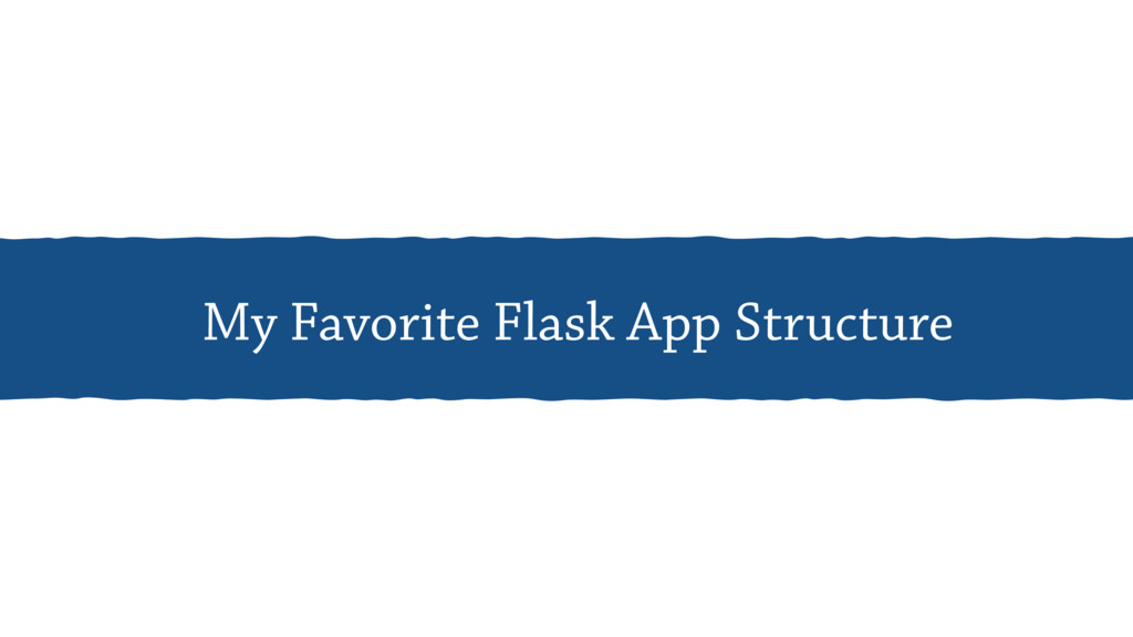 My Favorite Flask App Structure