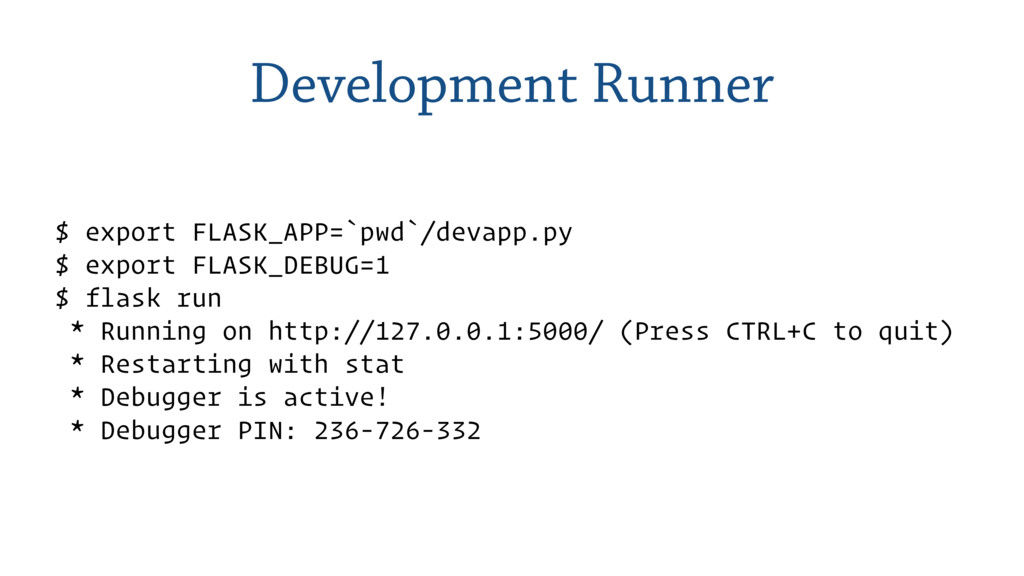 Development Runner $ export FLASK_APP=`pwd`/dev...