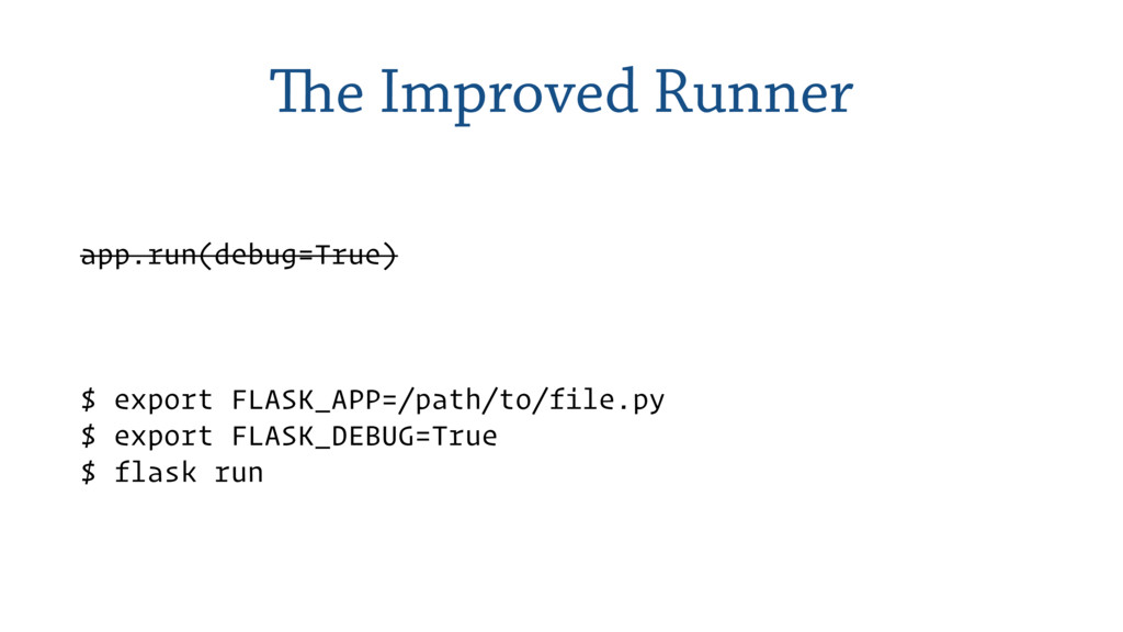 The Improved Runner app.run(debug=True) $ expor...
