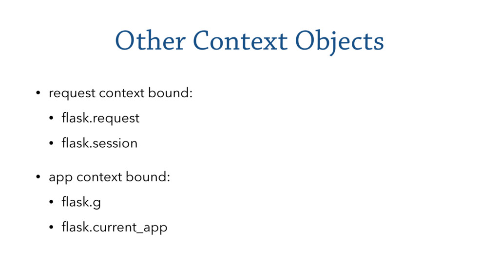 Other Context Objects • request context bound: ...